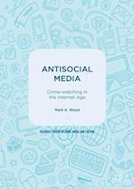 Antisocial Media (Palgrave Studies in Crime Media and Culture)