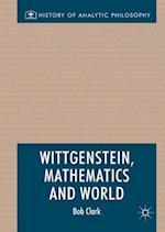 Wittgenstein, Mathematics and World (History of Analytic Philosophy)
