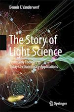 The Story of Light Science : From Early Theories to Today's Extraordinary Applications