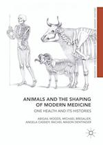 Animals and the Shaping of Modern Medicine : One Health and its Histories