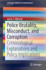 Police Brutality, Misconduct, and Corruption : Criminological Explanations and Policy Implications