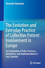 The Evolution and Everyday Practice of Collective Patient Involvement in Europe : An Examination of Policy Processes, Motivations, and Implementations