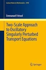 Two-Scale Approach to Oscillatory Singularly Perturbed Transport Equations