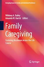 Family Caregiving : Fostering Resilience Across the Life Course