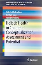Holistic Health in Children: Conceptualization, Assessment and Potential (Springerbriefs in Well-being and Quality of Life Research)
