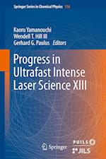 Progress in Ultrafast Intense Laser Science XIII