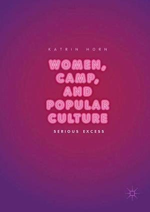 Women, Camp, and Popular Culture : Serious Excess