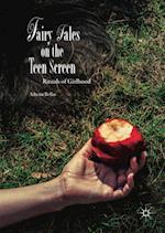 Fairy Tales on the Teen Screen : Rituals of Girlhood