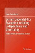 System Dependability Evaluation Including S-dependency and Uncertainty : Model-Driven Dependability Analyses