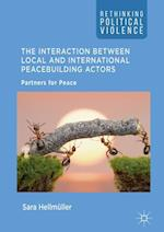 The Interaction Between Local and International Peacebuilding Actors (Rethinking Political Violence)