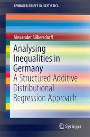 Analysing Inequalities in Germany : A Structured Additive Distributional Regression Approach