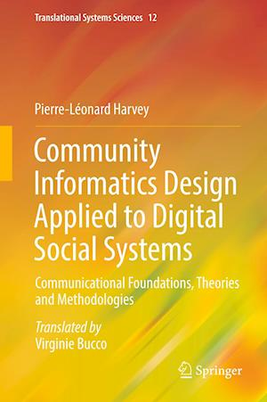 Community Informatics Design Applied to Digital Social Systems : Communicational Foundations, Theories and Methodologies