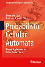 Probabilistic Cellular Automata (Emergence, Complexity and Computation, nr. 27)