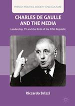 Charles De Gaulle and the Media : Leadership, TV and the Birth of the Fifth Republic