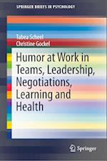 Humor at Work in Teams, Leadership, Negotiations, Learning and Health