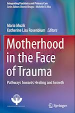 Motherhood in the Face of Trauma (Integrating Psychiatry and Primary Care)