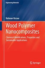 Wood Polymer Nanocomposites : Chemical Modifications, Properties and Sustainable Applications