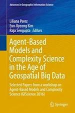 Agent-Based Models and Complexity Science in the Age of Geospatial Big Data : Selected Papers from a workshop on Agent-Based Models and Complexity Sci