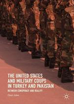 The United States and Military Coups in Turkey and Pakistan : Between Conspiracy and Reality
