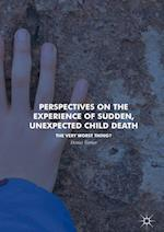 Perspectives on the Experience of Sudden, Unexpected Child Death : The Very Worst Thing?