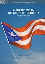 A Puerto Rican Decolonial Theology : Prophesy Freedom