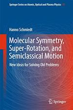 Molecular Symmetry, Super-Rotation, and Semiclassical Motion : New Ideas for Solving Old Problems
