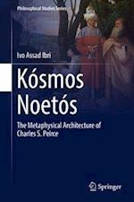 Kósmos Noetós : The Metaphysical Architecture of Charles S. Peirce