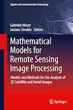 Mathematical Models for Remote Sensing Image Processing : Models and Methods for the Analysis of 2D Satellite and Aerial Images