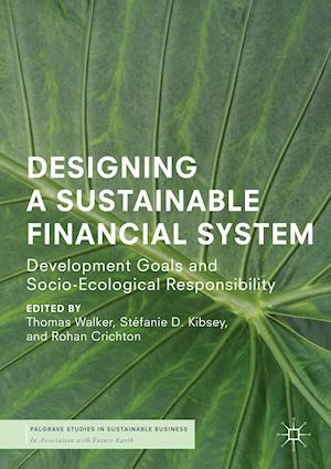 Designing a Sustainable Financial System : Development Goals and Socio-Ecological Responsibility