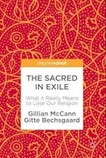 The Sacred in Exile : What it Really Means to Lose Our Religion