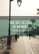 The Social Life of Memory : Violence, Trauma, and Testimony in Lebanon and Morocco