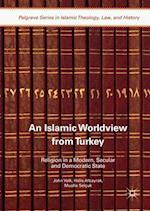 An Islamic Worldview from Turkey : Religion in a Modern, Secular and Democratic State