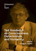Ted Honderich on Consciousness, Determinism, and Humanity (Philosophers in Depth)
