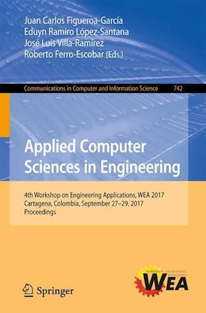 Applied Computer Sciences in Engineering : 4th Workshop on Engineering Applications, WEA 2017, Cartagena, Colombia, September 27-29, 2017, Proceedings