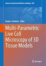 Multi-Parametric Live Cell Microscopy of 3D Tissue Models (ADVANCES IN EXPERIMENTAL MEDICINE AND BIOLOGY, nr. 1035)