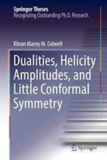 Dualities, Helicity Amplitudes, and Little Conformal Symmetry (Springer Theses)