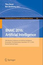 BNAIC 2016: Artificial Intelligence : 28th Benelux Conference on Artificial Intelligence, Amsterdam, The Netherlands, November 10-11, 2016, Revised Se