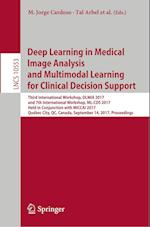 Deep Learning in Medical Image Analysis and Multimodal Learning for Clinical Decision Support : Third International Workshop, DLMIA 2017, and 7th Inte