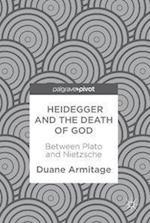 Heidegger and the Death of God : Between Plato and Nietzsche