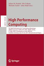 High Performance Computing : ISC High Performance 2017 International Workshops, DRBSD, ExaComm, HCPM, HPC-IODC, IWOPH, IXPUG, P^3MA, VHPC, Visualizati