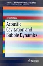 Acoustic Cavitation and Bubble Dynamics
