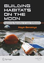 Building Habitats on the Moon (Springer Praxis Books)