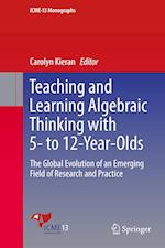 Teaching and Learning Algebraic Thinking with 5- to 12-Year-Olds : The Global Evolution of an Emerging Field of Research and Practice