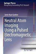 Neutral Atom Imaging Using a Pulsed Electromagnetic Lens (Springer Theses)