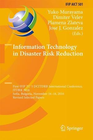 Information Technology in Disaster Risk Reduction : First IFIP TC 5 DCITDRR International Conference, ITDRR 2016, Sofia, Bulgaria, November 16-18, 201