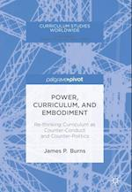 Power, Curriculum, and Embodiment : Re-thinking Curriculum as Counter-Conduct and Counter-Politics