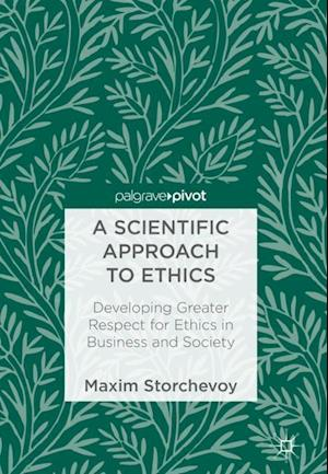 Bog, hardback A Scientific Approach to Ethics : Developing Greater Respect for Ethics in Business and Society af Maxim Storchevoy