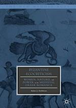 Byzantine Ecocriticism : Women, Nature, and Power in the Medieval Greek Romance