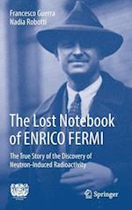 The Lost Notebook of ENRICO FERMI : The True Story of the Discovery of Neutron-Induced Radioactivity