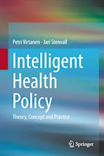 Intelligent Health Policy : Theory, Concept and Practice
